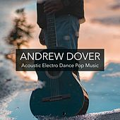 Acoustic Electro Dance Pop Music di Andrew Dover