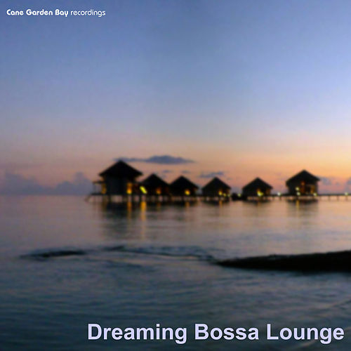 Dreaming Bossa Lounge by Various Artists