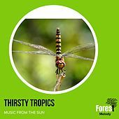 Thirsty Tropics - Music from The Sun von Various