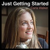 Just Getting Started de Carla Walker