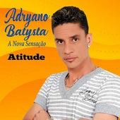 Atitude de Adryano Batysta A Nova Sensação