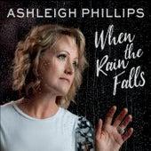 When the Rain Falls de Ashleigh Phillips