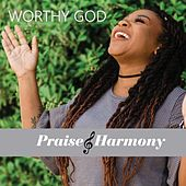 Worthy God de Praise and Harmony