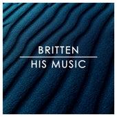 Britten: His Music by Benjamin Britten
