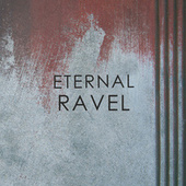Eternal Ravel by Maurice Ravel