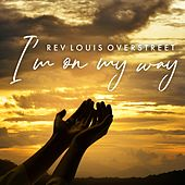 I'm on My Way by Rev Louis Overstreet