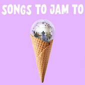 Songs To Jam To by Various Artists