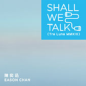 Shall We Talk (Tre Lune MMXIX) by Eason Chan