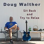Sit Back and Try to Relax by Doug Walther