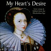 My Heart's Desire: Love Songs and Ballads from the Elizabethan Age by Various Artists
