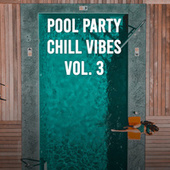 Pool Party Chill Vibes Vol. 3 by Various Artists