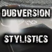 Stylistics by Dubversion