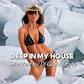 Deep in My House (Selected by Dj Global Byte) by Various Artists