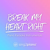 Break My Heart Right (Piano Karaoke Instrumentals) de Sing2Piano (1)