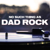 No Such Thing As Dad Rock by Various Artists
