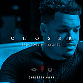 Closer (Restore My Sight) by Christon Gray