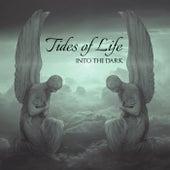 Into the Dark von Tides of Life