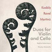 Duos for Violin and Cello by Kodaly, Ravel and Martinu de Sophie Ackermann
