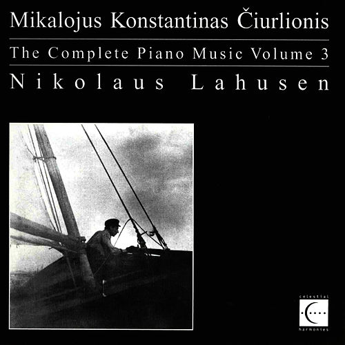 The Complete Piano Music of Mikalojus Konstantinas Čiurlionis, Vol. 3 by Nikolaus Lahusen