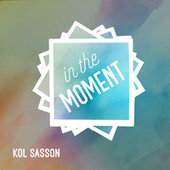 In the Moment de Kol Sasson