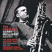 The San Diego Concert 1954 & Complete Studio Sessions 1955-1956 by Gerry Mulligan Sextet