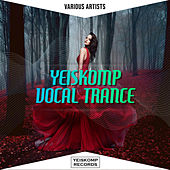 Yeiskomp Vocal Trance - Aug 2020 by Various Artists