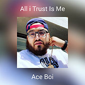 All i Trust Is Me by Ace Boi