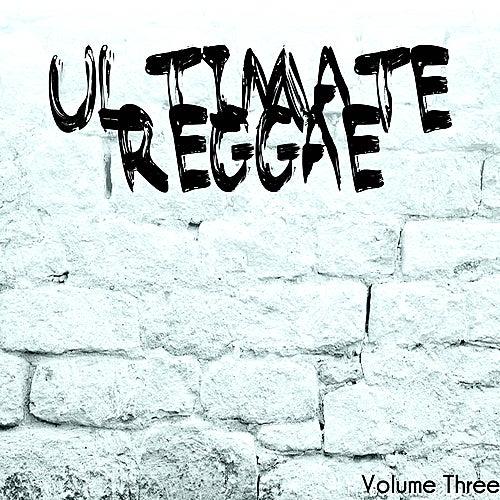 Ultimate Reggae Volume 3 by Various Artists