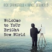 Welcome To Your Bright New World (feat. Vance DeGeneres) de Rick Springfield