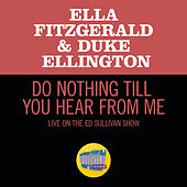 Do Nothing Till You Hear From Me (Live On The Ed Sullivan Show, March 7, 1965) de Ella Fitzgerald