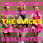 Gaslighter by The Chicks