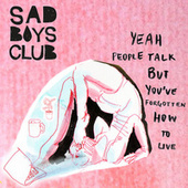 Yeah People Talk but You've Forgotten How to Live von Sad Boys Club