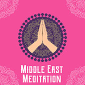 Middle East Meditation - New Age Asian Music Collection That Will Help You Look Deep Inside Yourself During Your Daily Meditation Session de Ambient Music Therapy
