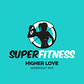 Higher Love (Workout Mix) by Super Fitness