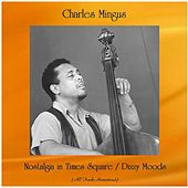 Nostalgia in Times Square / Dizzy Moods (Remastered 2020) de Charles Mingus