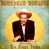 Anthology: His Early Years (Remastered) by Hawkshaw Hawkins