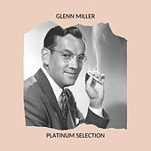 Glenn Miller - Platinum Selection by Glenn Miller