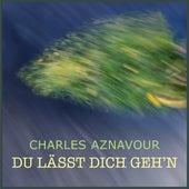 Du lässt dich gehen by Charles Aznavour