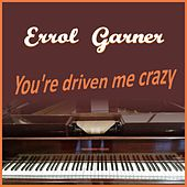 You're Driving Me Crazy by Erroll Garner