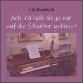 Ach Ich Habe Sie Ja Nur Auf Die Schulter Geküsst by Fritz Wunderlich