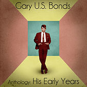Anthology: His Early Years (Remastered) by Gary U.S. Bonds
