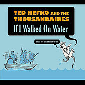 If I Walked On Water von Ted Hefko and The Thousandaires