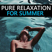 Pure Relaxation For Summer by Various Artists