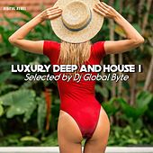 Luxury Deep and House 1 (Selected by Dj Global Byte) by Various Artists