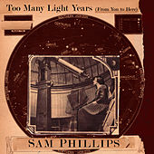 Too Many Light Years (From You to Here) de Sam Phillips