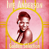Golden Selection (Remastered) by Ivie Anderson