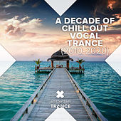 A Decade of Chill Out Vocal Trance (2010 - 2020) de Various Artists