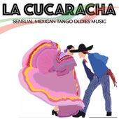 La Cucaracha (Sensual Mexican Tango oldies Music) von Various Artists