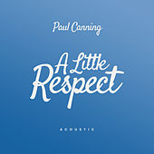 A Little Respect (Acoustic) von Paul Canning