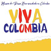 Viva Colombia (Música de Bossa Nova escuchada en Colombia) by Various Artists